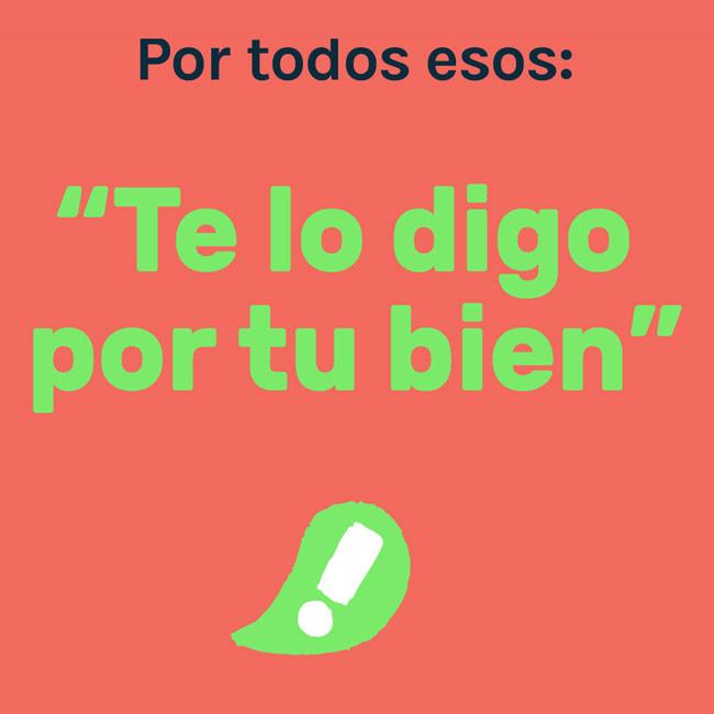 Quote in Spanish reading: Te lo digo por tu bien