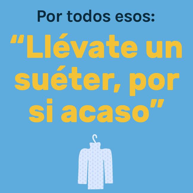 Quote in Spanish reading: Llevate un sueter por si acaso